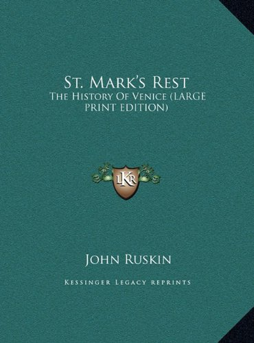 St. Mark's Rest: The History Of Venice (LARGE PRINT EDITION) (1169919901) by Ruskin, John
