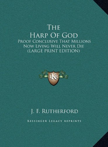 9781169920682: The Harp Of God: Proof Conclusive That Millions Now Living Will Never Die (LARGE PRINT EDITION)