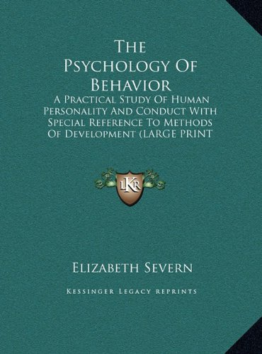 9781169921122: The Psychology Of Behavior: A Practical Study Of Human Personality And Conduct With Special Reference To Methods Of Development (LARGE PRINT EDITION)