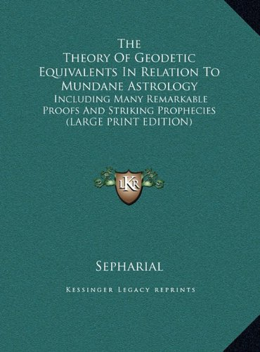 9781169921542: The Theory Of Geodetic Equivalents In Relation To Mundane Astrology: Including Many Remarkable Proofs And Striking Prophecies (LARGE PRINT EDITION)
