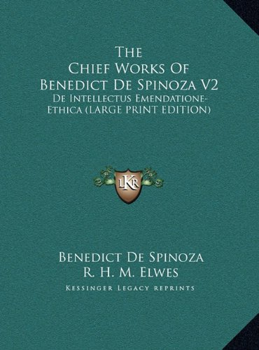 9781169922907: The Chief Works Of Benedict De Spinoza V2: De Intellectus Emendatione-Ethica (LARGE PRINT EDITION)