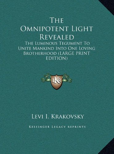 9781169923225: The Omnipotent Light Revealed: The Luminous Tegument To Unite Mankind Into One Loving Brotherhood (LARGE PRINT EDITION)