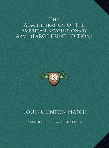 9781169923614: The Administration Of The American Revolutionary Army (LARGE PRINT EDITION)