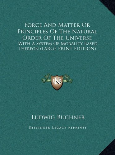 9781169923966: Force And Matter Or Principles Of The Natural Order Of The Universe: With A System Of Morality Based Thereon (LARGE PRINT EDITION)