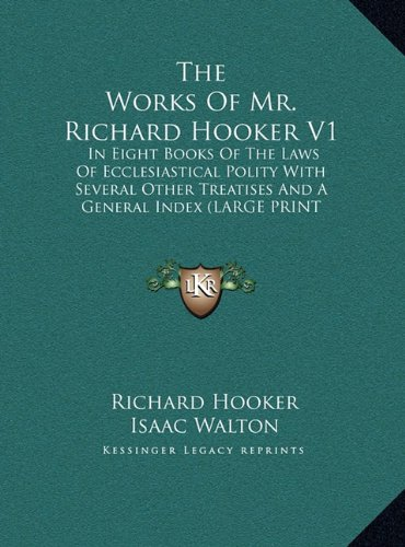 The Works of Mr. Richard Hooker V1: In Eight Books of the Laws of Ecclesiastical Polity with Several Other Treatises and a General Index (9781169924765) by Hooker, Richard