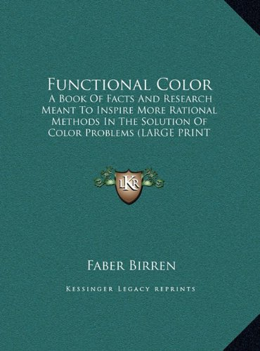 9781169925304: Functional Color: A Book Of Facts And Research Meant To Inspire More Rational Methods In The Solution Of Color Problems (LARGE PRINT EDITION)