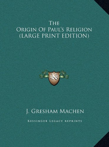 The Origin Of Paul's Religion (LARGE PRINT EDITION) (9781169925472) by J. Gresham Machen