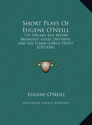 9781169925489: Short Plays Of Eugene O'Neill: The Dreamy Kid; Before Breakfast; Gold; Diff'rent; And The Straw (LARGE PRINT EDITION)