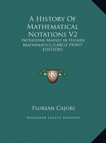 9781169925649: A History Of Mathematical Notations V2: Notations Mainly in Higher Mathematics (LARGE PRINT EDITION)