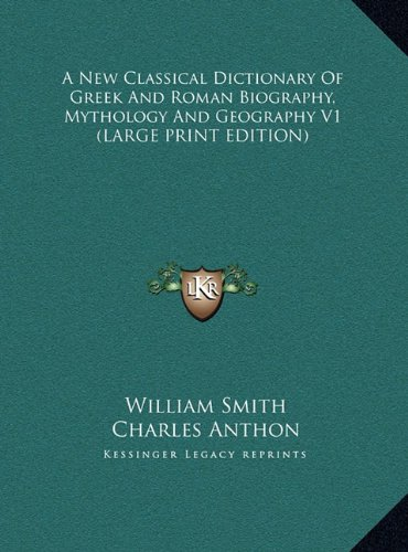9781169926042: A New Classical Dictionary of Greek and Roman Biography, Mythology and Geography V1