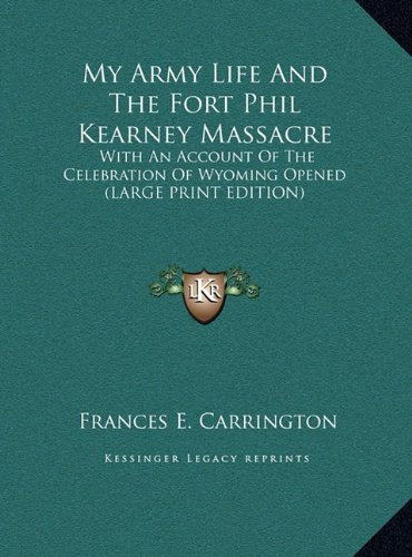 9781169927681: My Army Life And The Fort Phil Kearney Massacre: With An Account Of The Celebration Of Wyoming Opened (LARGE PRINT EDITION)