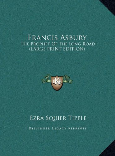 9781169927735: Francis Asbury: The Prophet Of The Long Road (LARGE PRINT EDITION)