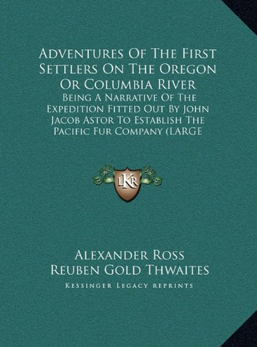 9781169928091: Adventures Of The First Settlers On The Oregon Or Columbia River: Being A Narrative Of The Expedition Fitted Out By John Jacob Astor To Establish The Pacific Fur Company (LARGE PRINT EDITION)