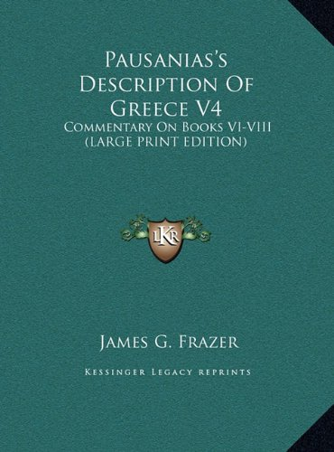 9781169928565: Pausanias's Description Of Greece V4: Commentary On Books VI-VIII (LARGE PRINT EDITION)