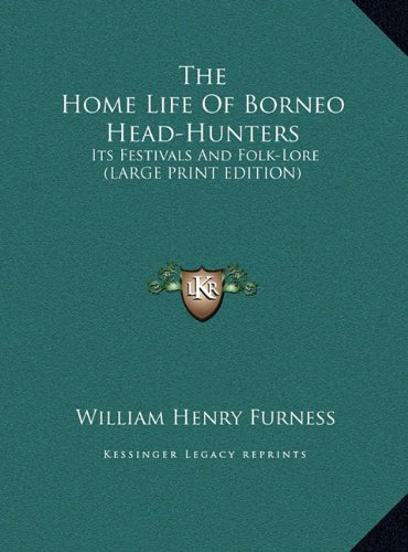 9781169929418: The Home Life Of Borneo Head-Hunters: Its Festivals And Folk-Lore (LARGE PRINT EDITION)