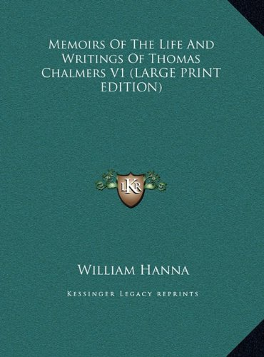 Memoirs of the Life and Writings of Thomas Chalmers V1 (1169929699) by Hanna, William