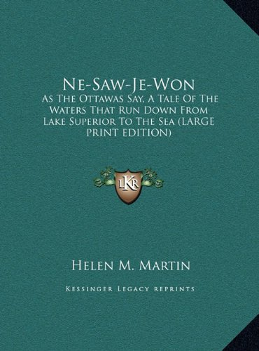9781169930261: Ne-Saw-Je-Won: As The Ottawas Say, A Tale Of The Waters That Run Down From Lake Superior To The Sea (LARGE PRINT EDITION)