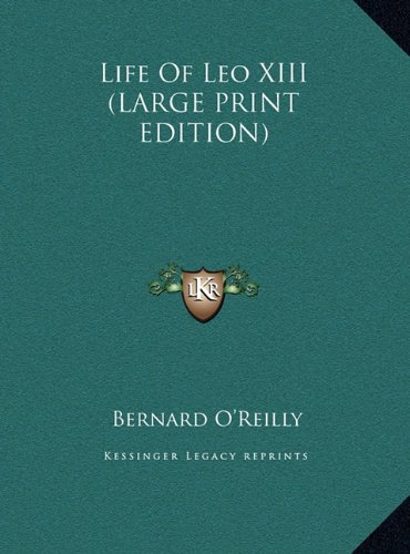 Life Of Leo XIII (LARGE PRINT EDITION) (1169930387) by Bernard O'Reilly
