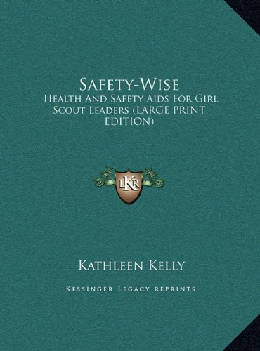 9781169930544: Safety-Wise: Health And Safety Aids For Girl Scout Leaders (LARGE PRINT EDITION)