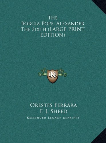 9781169930834: The Borgia Pope, Alexander The Sixth (LARGE PRINT EDITION)