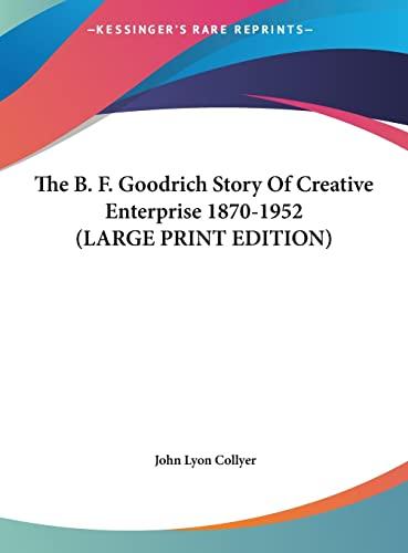 9781169930964: The B. F. Goodrich Story Of Creative Enterprise 1870-1952 (LARGE PRINT EDITION)