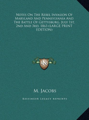 9781169931305: Notes On The Rebel Invasion Of Maryland And Pennsylvania And The Battle Of Gettysburg, July 1st, 2nd And 3rd, 1863 (LARGE PRINT EDITION)