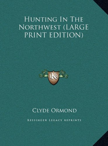 9781169932098: Hunting In The Northwest (LARGE PRINT EDITION)
