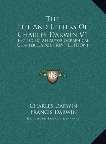 The Life And Letters Of Charles Darwin V1: Including An Autobiographical Chapter (LARGE PRINT EDITION) (1169932428) by Darwin, Charles