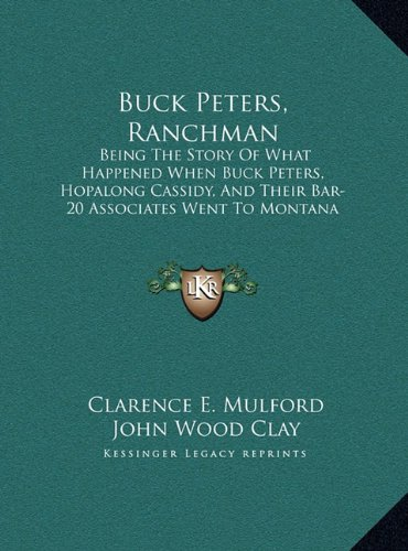9781169932692: Buck Peters, Ranchman: Being The Story Of What Happened When Buck Peters, Hopalong Cassidy, And Their Bar-20 Associates Went To Montana (LARGE PRINT EDITION)