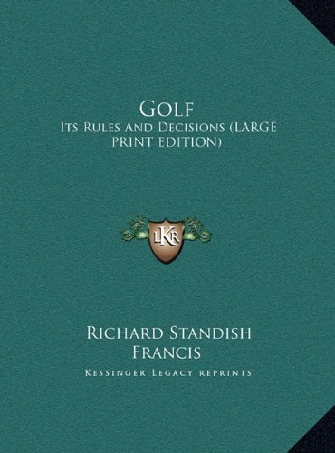 9781169933361: Golf: Its Rules And Decisions (LARGE PRINT EDITION)