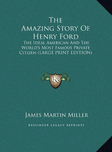 9781169933637: The Amazing Story Of Henry Ford: The Ideal American And The World's Most Famous Private Citizen (LARGE PRINT EDITION)