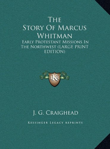 9781169934139: The Story Of Marcus Whitman: Early Protestant Missions In The Northwest (LARGE PRINT EDITION)