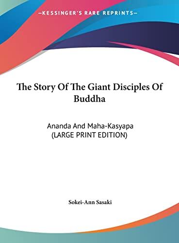 9781169934214: The Story Of The Giant Disciples Of Buddha: Ananda And Maha-Kasyapa (LARGE PRINT EDITION)