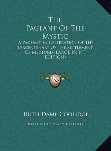 9781169935297: The Pageant Of The Mystic: A Pageant In Celebration Of The Tercentenary Of The Settlement Of Medford (LARGE PRINT EDITION)