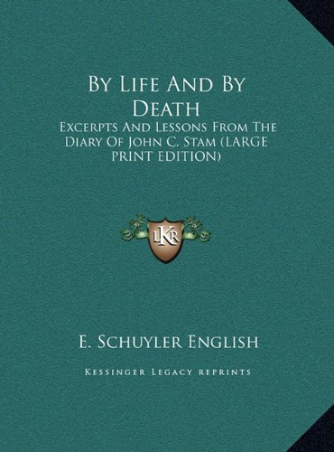 9781169935648: By Life And By Death: Excerpts And Lessons From The Diary Of John C. Stam (LARGE PRINT EDITION)