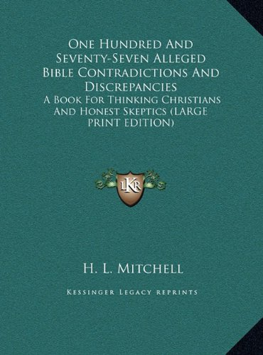 9781169936638: One Hundred And Seventy-Seven Alleged Bible Contradictions And Discrepancies: A Book For Thinking Christians And Honest Skeptics (LARGE PRINT EDITION)