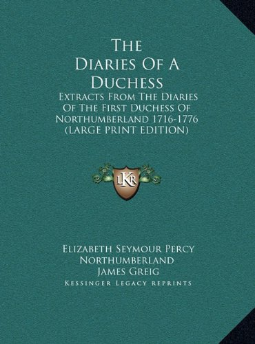 9781169936843: The Diaries Of A Duchess: Extracts From The Diaries Of The First Duchess Of Northumberland 1716-1776 (LARGE PRINT EDITION)