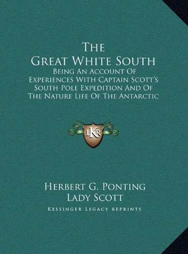 9781169936973: The Great White South: Being An Account Of Experiences With Captain Scott's South Pole Expedition And Of The Nature Life Of The Antarctic (LARGE PRINT EDITION)