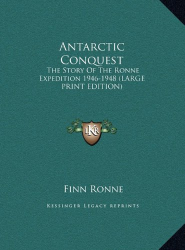 9781169937017: Antarctic Conquest: The Story Of The Ronne Expedition 1946-1948 (LARGE PRINT EDITION)