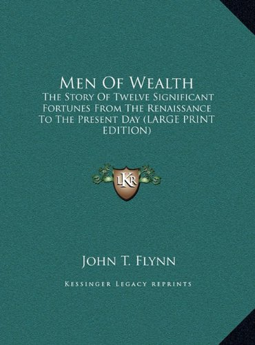 9781169937130: Men Of Wealth: The Story Of Twelve Significant Fortunes From The Renaissance To The Present Day (LARGE PRINT EDITION)