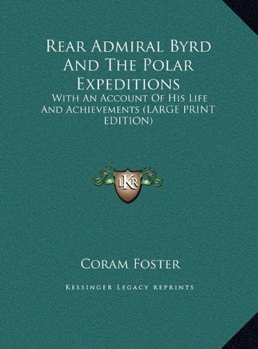9781169937222: Rear Admiral Byrd And The Polar Expeditions: With An Account Of His Life And Achievements (LARGE PRINT EDITION)