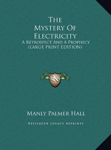 The Mystery Of Electricity: A Retrospect And A Prophecy (LARGE PRINT EDITION) (9781169937758) by Hall, Manly Palmer