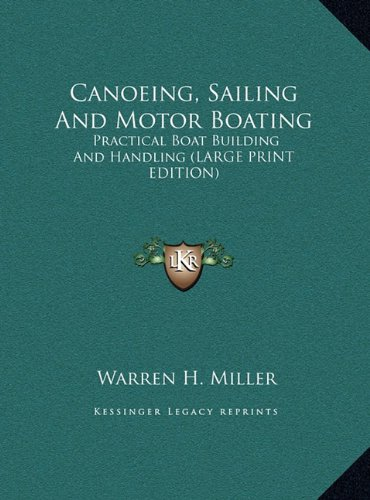 9781169937833: Canoeing, Sailing And Motor Boating: Practical Boat Building And Handling (LARGE PRINT EDITION)