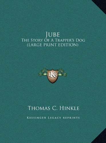 9781169938120: Jube: The Story Of A Trapper's Dog (LARGE PRINT EDITION)