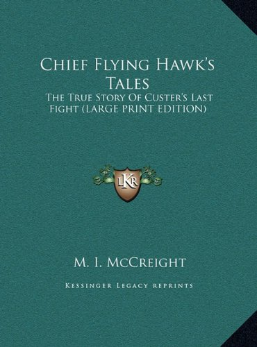 9781169938465: Chief Flying Hawk's Tales: The True Story Of Custer's Last Fight (LARGE PRINT EDITION)
