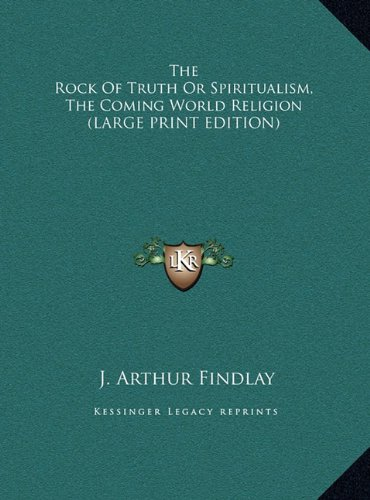 9781169939653: The Rock Of Truth Or Spiritualism, The Coming World Religion (LARGE PRINT EDITION)