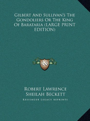 9781169940048: Gilbert And Sullivan's The Gondoliers Or The King Of Barataria (LARGE PRINT EDITION)