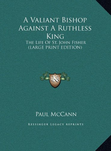 9781169940185: A Valiant Bishop Against A Ruthless King: The Life Of St. John Fisher (LARGE PRINT EDITION)