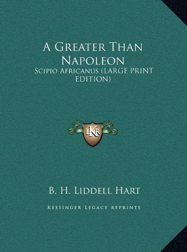 A Greater Than Napoleon: Scipio Africanus (LARGE PRINT EDITION) (9781169940482) by B. H. Liddell Hart
