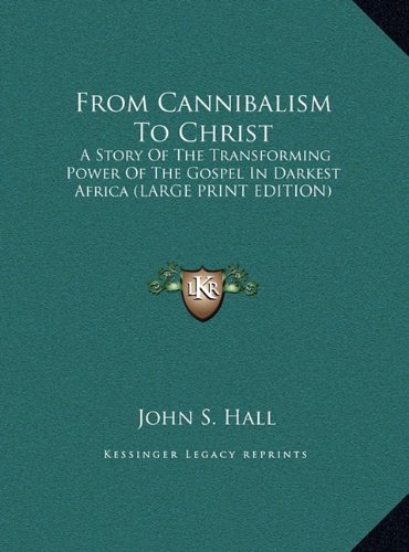 9781169941144: From Cannibalism To Christ: A Story Of The Transforming Power Of The Gospel In Darkest Africa (LARGE PRINT EDITION)